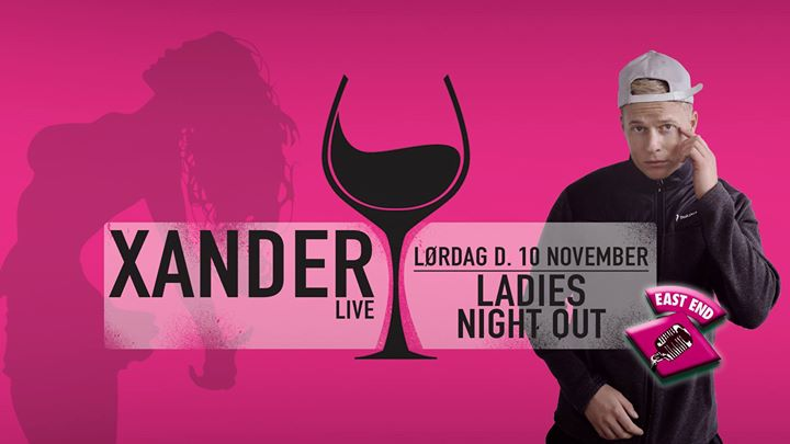 Ladies Night Out ◆ Xander // East End